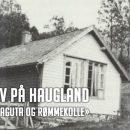 Hytteliv på Haugland, med «grindaguta og rømmekolle»